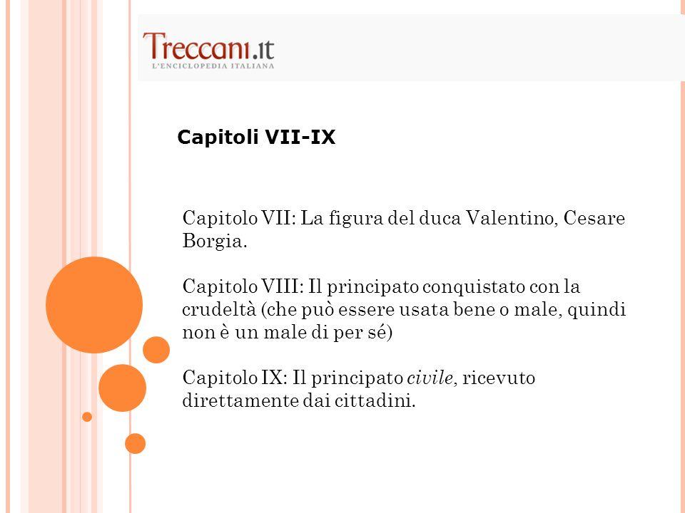 Capitolo VII: La figura del duca Valentino, Cesare Borgia. Capitolo VIII: Il principato conquistato con la crudeltà (che può essere usata bene o male,