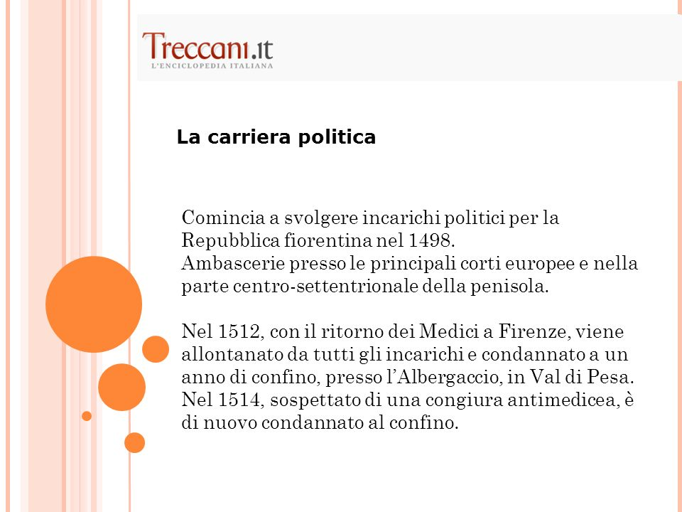 Comincia a svolgere incarichi politici per la Repubblica fiorentina nel 1498. Ambascerie presso le principali corti europee e nella parte centro-sette