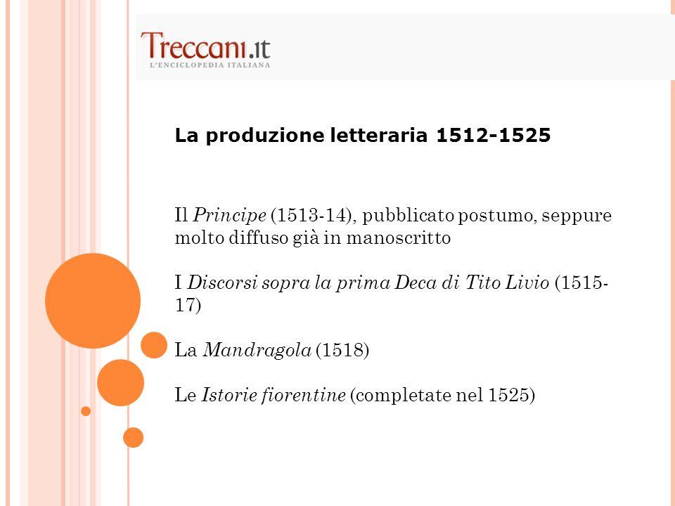 Il Principe (1513-14), pubblicato postumo, seppure molto diffuso già in manoscritto I Discorsi sopra la prima Deca di Tito Livio (1515- 17) La Mandrag