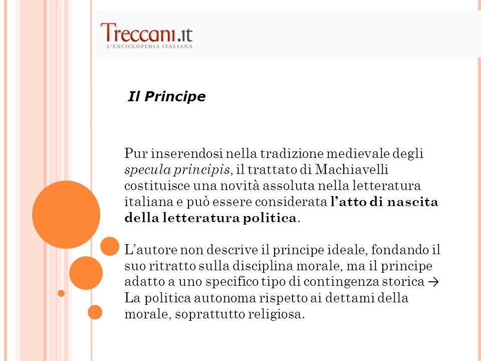 Pur inserendosi nella tradizione medievale degli specula principis, il trattato di Machiavelli costituisce una novità assoluta nella letteratura itali