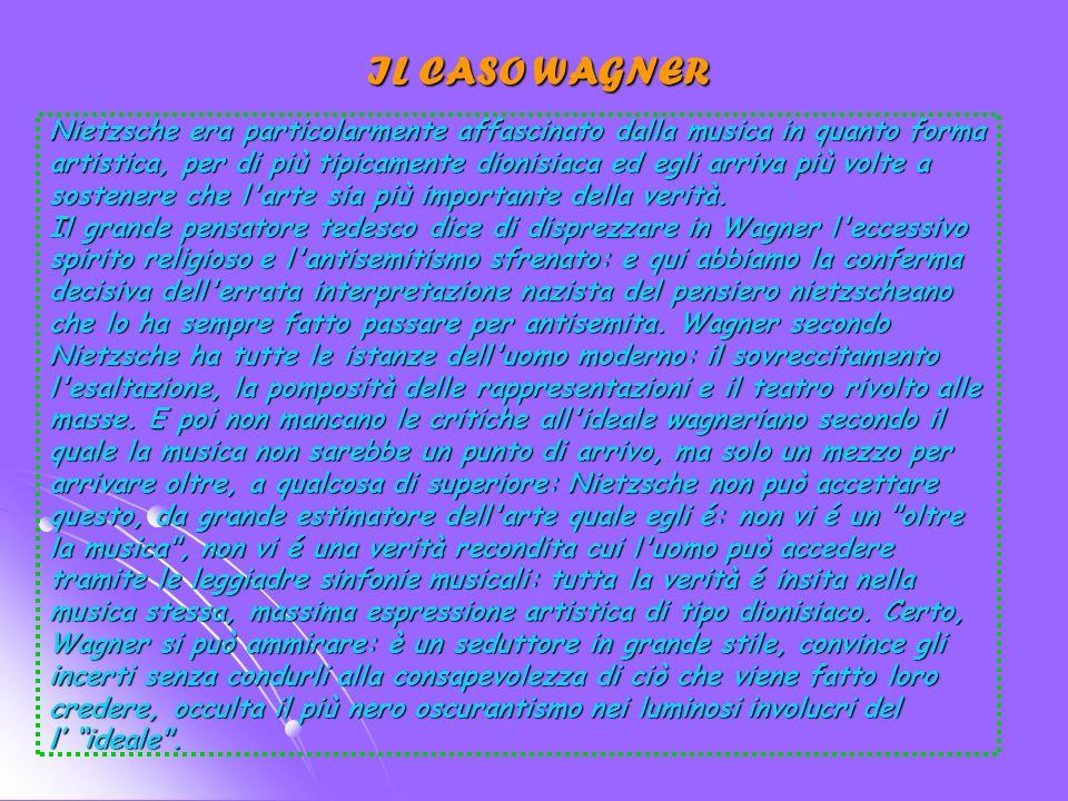 IL CASO WAGNER Wagner è per Nietzsche artista moderno per eccellenza, senza natura, senza coltura, senza istinto.