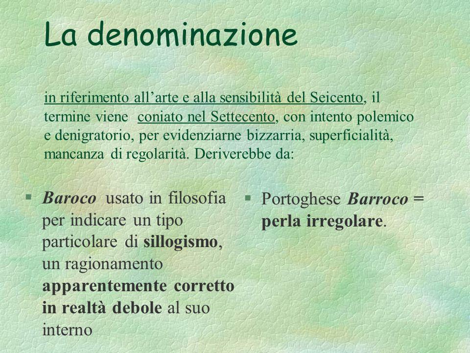 La denominazione in riferimento allarte e alla sensibilità del Seicento, il termine viene coniato nel Settecento, con intento polemico e denigratorio, per evidenziarne bizzarria, superficialità, mancanza di regolarità.
