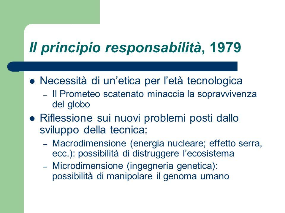 Il principio responsabilità, 1979 Necessità di unetica per letà tecnologica – Il Prometeo scatenato minaccia la sopravvivenza del globo Riflessione su