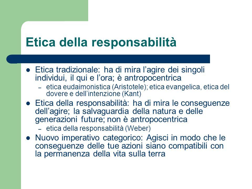 Etica della responsabilità Etica tradizionale: ha di mira lagire dei singoli individui, il qui e lora; è antropocentrica – etica eudaimonistica (Arist