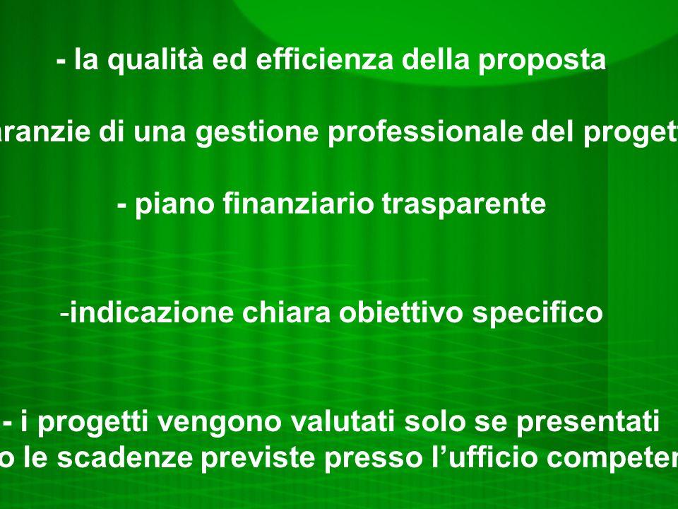 - la qualità ed efficienza della proposta -garanzie di una gestione professionale del progetto - piano finanziario trasparente -indicazione chiara obi