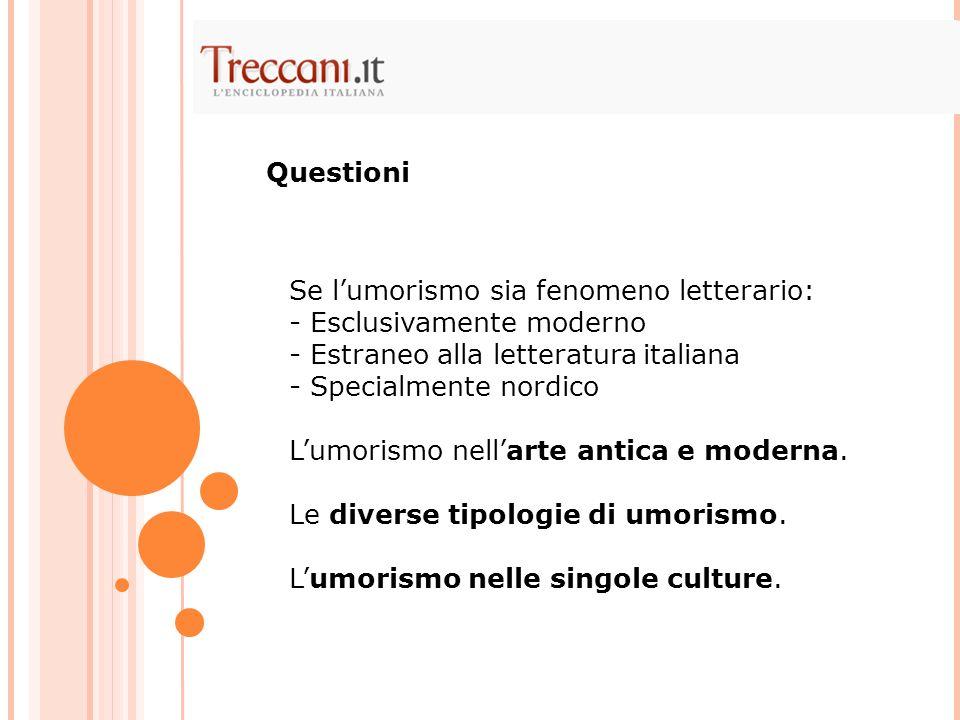 Se lumorismo sia fenomeno letterario: - Esclusivamente moderno - Estraneo alla letteratura italiana - Specialmente nordico Lumorismo nellarte antica e