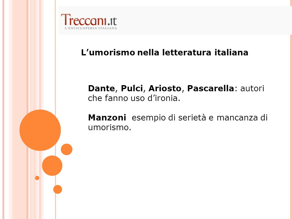 Dante, Pulci, Ariosto, Pascarella: autori che fanno uso dironia. Manzoni esempio di serietà e mancanza di umorismo. Lumorismo nella letteratura italia
