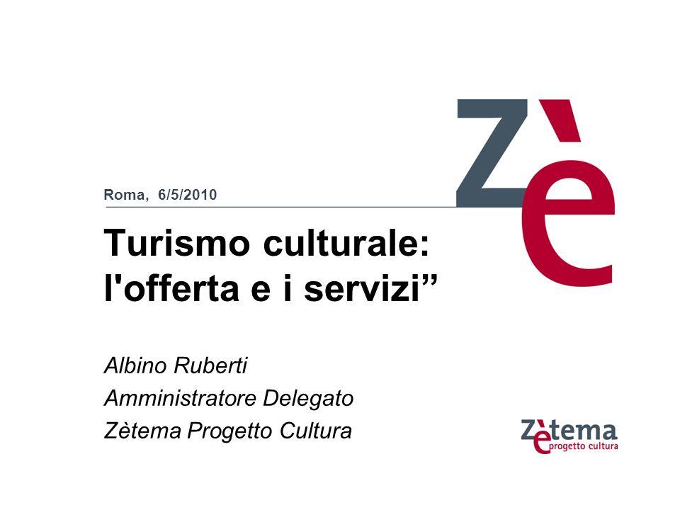 Roma, 6/5/2010 Turismo culturale: lofferta e i servizi 2 Turismo culturale: l offerta e i servizi Roma, 6/5/2010 Albino Ruberti Amministratore Delegato Zètema Progetto Cultura