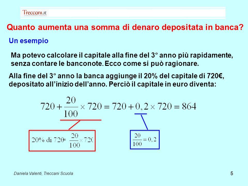 Daniela Valenti, Treccani Scuola 5 Quanto aumenta una somma di denaro depositata in banca? Un esempio Alla fine del 3° anno la banca aggiunge il 20% d