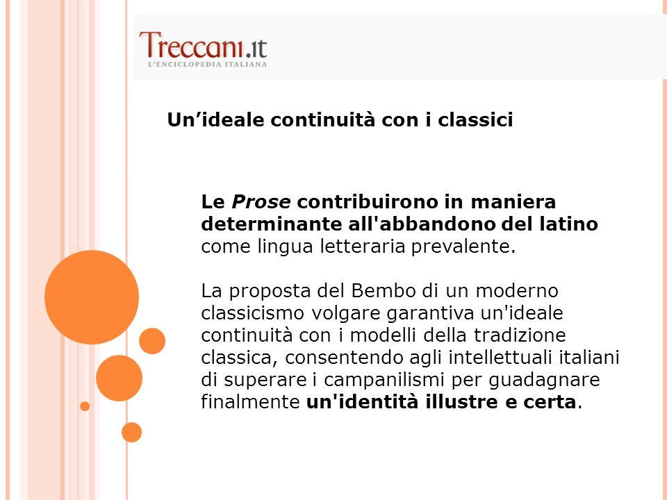 Le Prose contribuirono in maniera determinante all'abbandono del latino come lingua letteraria prevalente. La proposta del Bembo di un moderno classic