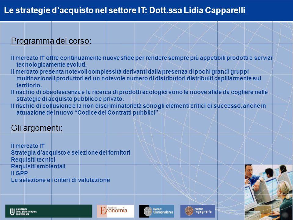 Le strategie dacquisto nel settore IT: Dott.ssa Lidia Capparelli Programma del corso: Il mercato IT offre continuamente nuove sfide per rendere sempre più appetibili prodotti e servizi tecnologicamente evoluti.