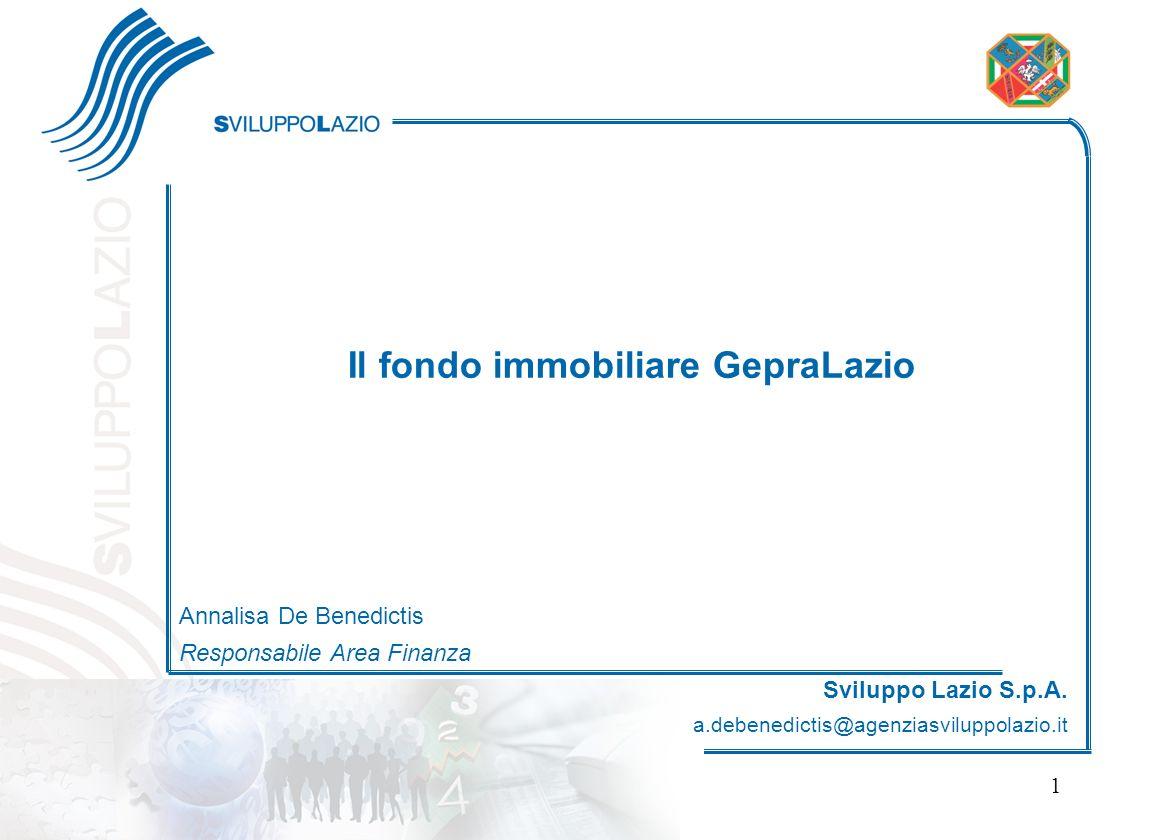 Regione Lazio 1 Il fondo immobiliare GepraLazio Annalisa De Benedictis Responsabile Area Finanza Sviluppo Lazio S.p.A. a.debenedictis@agenziasviluppol