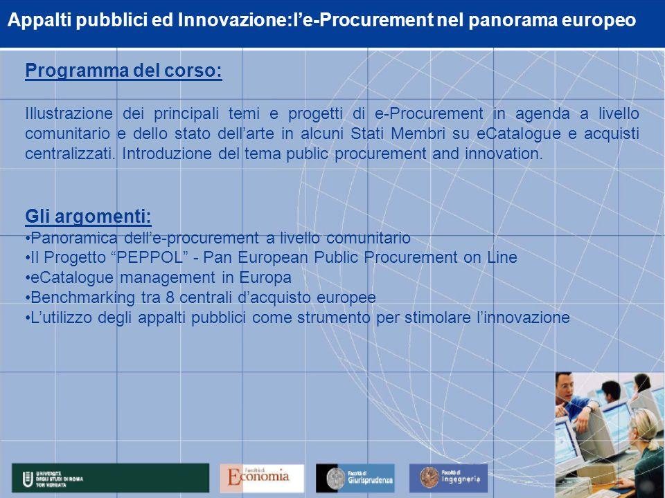 Programma del corso: Illustrazione dei principali temi e progetti di e-Procurement in agenda a livello comunitario e dello stato dellarte in alcuni Stati Membri su eCatalogue e acquisti centralizzati.