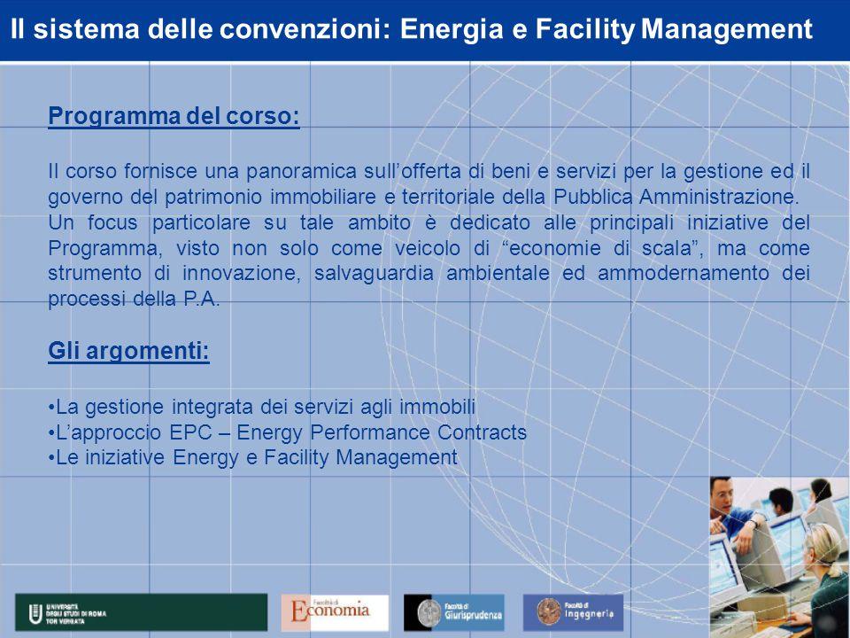 Il sistema delle convenzioni: Energia e Facility Management Programma del corso: Il corso fornisce una panoramica sullofferta di beni e servizi per la gestione ed il governo del patrimonio immobiliare e territoriale della Pubblica Amministrazione.