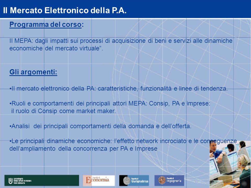 Programma del corso: Il MEPA: dagli impatti sui processi di acquisizione di beni e servizi alle dinamiche economiche del mercato virtuale.