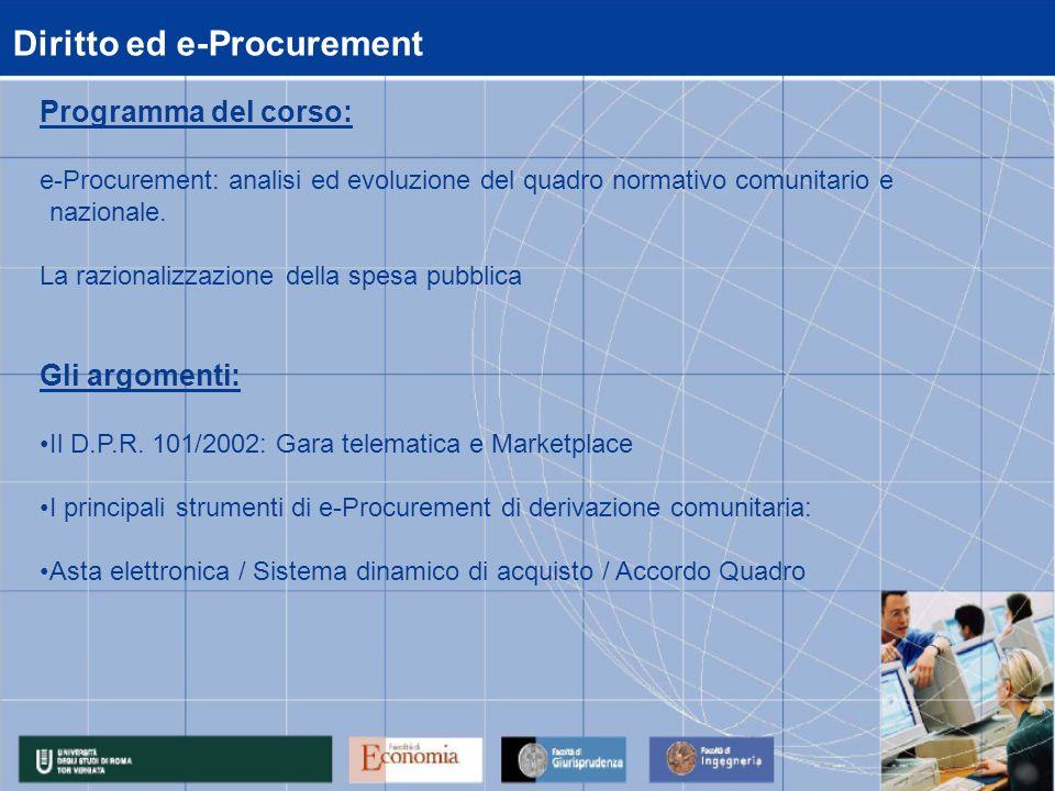 Diritto ed e-Procurement Programma del corso: e-Procurement: analisi ed evoluzione del quadro normativo comunitario e nazionale.