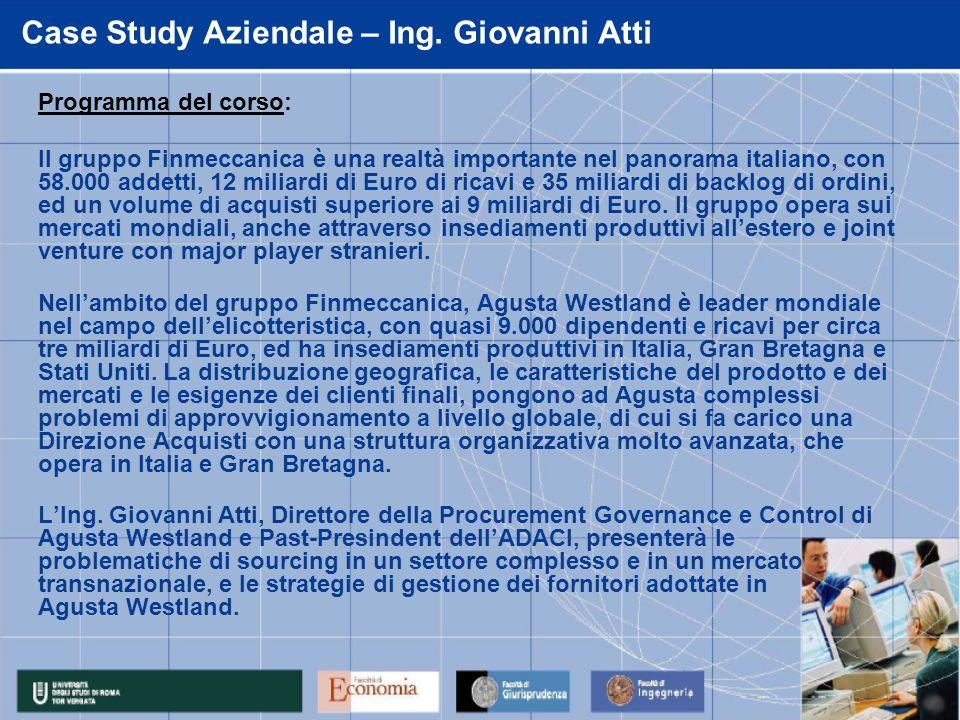 Programma del corso: Il gruppo Finmeccanica è una realtà importante nel panorama italiano, con 58.000 addetti, 12 miliardi di Euro di ricavi e 35 mili