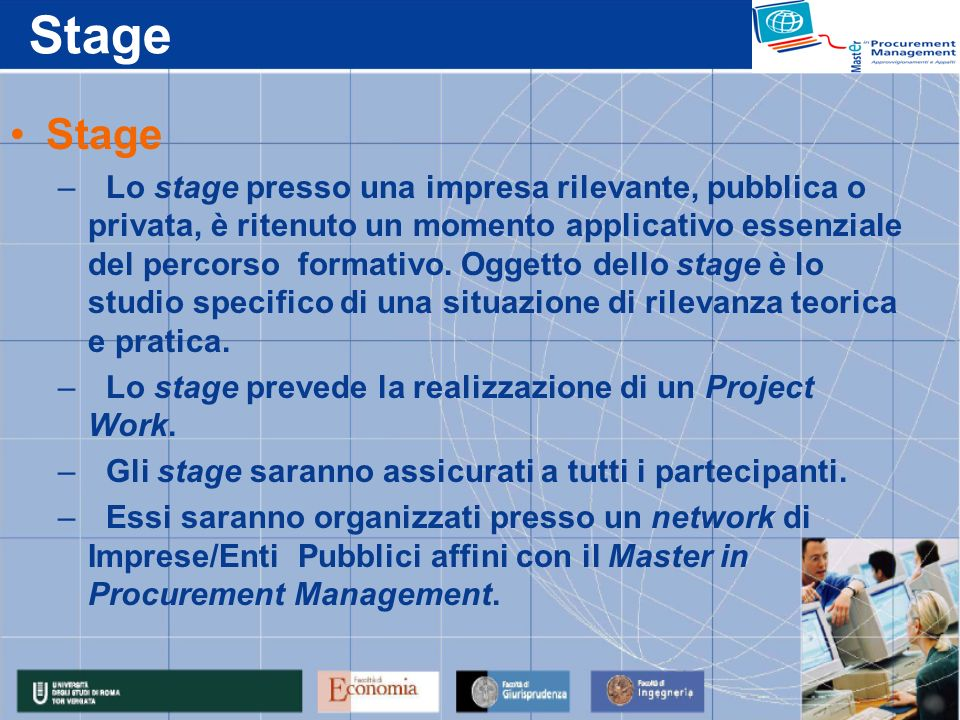 Stage – Lo stage presso una impresa rilevante, pubblica o privata, è ritenuto un momento applicativo essenziale del percorso formativo.