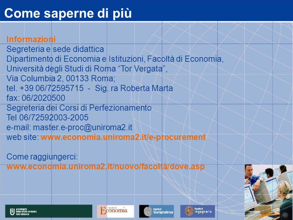 Come saperne di più Informazioni Segreteria e sede didattica Dipartimento di Economia e Istituzioni, Facoltà di Economia, Università degli Studi di Roma Tor Vergata, Via Columbia 2, 00133 Roma; tel.