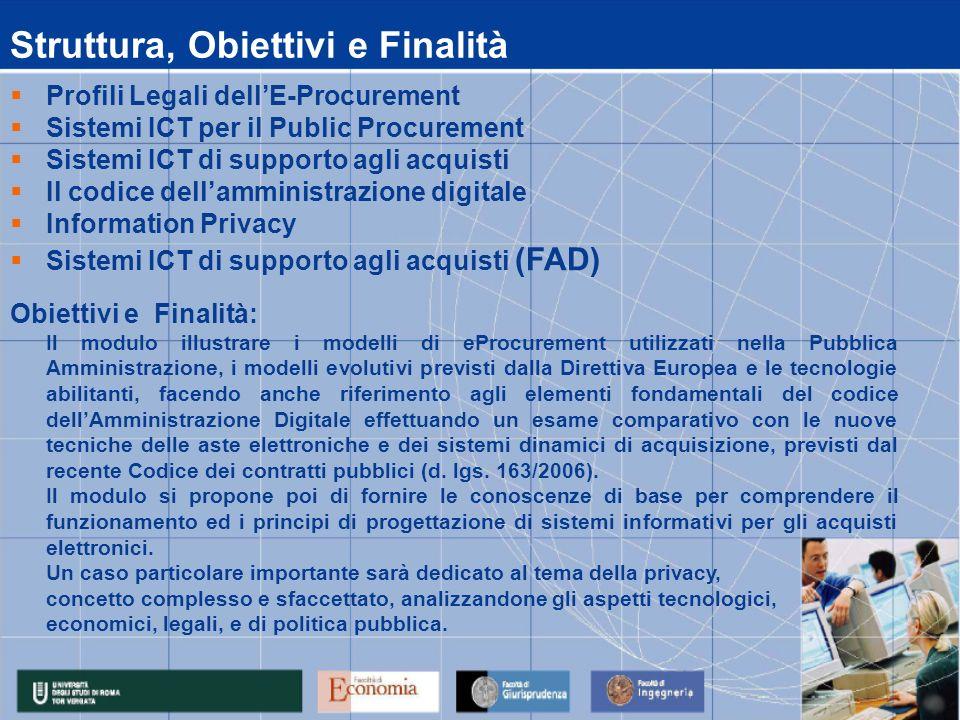 Calendario Lezioni data 11/06/2007 12/06/2007 13/06/2007 14/06/2007 15/06/2007 14.00 - 17.00Informazion PrivacyAcquisti 14.00 - 17.00Information PrivacyAcquisti 10.00 - 13.00Information PrivacyAcquisti 14.00 - 17.00Il Codice dellAmministrazione DigitaleBenzi 10.00 – 13.00Information PrivacyAcquisti 14.00 - 17.00Sistemi ICT Per il Public ProcurementMaffezzini 10.00 - 13.00Sistemi ICT di supporto agli acquistiNaldi 14.00 - 17.00Profili Legali dellE-ProcurementRicciardi 10.00 - 13.00 Sistemi ICT per il Public ProcurementMaffezzini ora 10.00 - 13.00Profili Legali dellE-ProcurementRicciardi Attività Didattica: 11/06/2007 - 15/06/2007 LezioniMateriaDocente Modulo : ICT & Procurement 18/06/2007 – 12/07/2007 Sistemi ICT di supporto agli acquisti(FAD)Naldi 13/07/2007 ESAME MODULO V