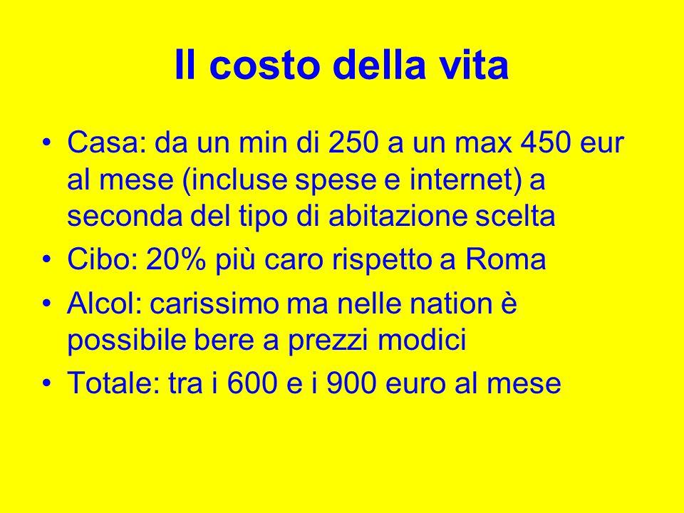 Il costo della vita Casa: da un min di 250 a un max 450 eur al mese (incluse spese e internet) a seconda del tipo di abitazione scelta Cibo: 20% più c