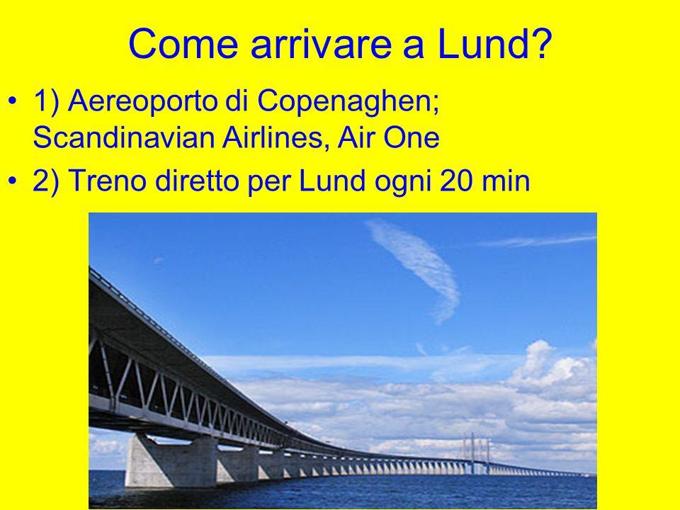 Come arrivare a Lund? 1) Aereoporto di Copenaghen; Scandinavian Airlines, Air One 2) Treno diretto per Lund ogni 20 min