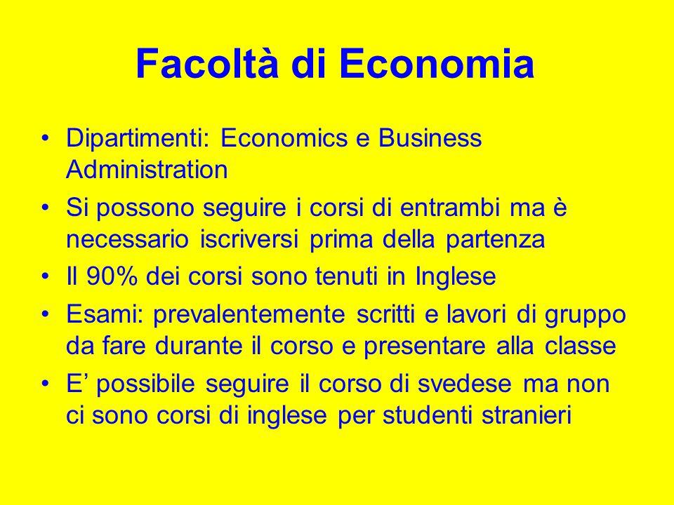 Facoltà di Economia Dipartimenti: Economics e Business Administration Si possono seguire i corsi di entrambi ma è necessario iscriversi prima della pa