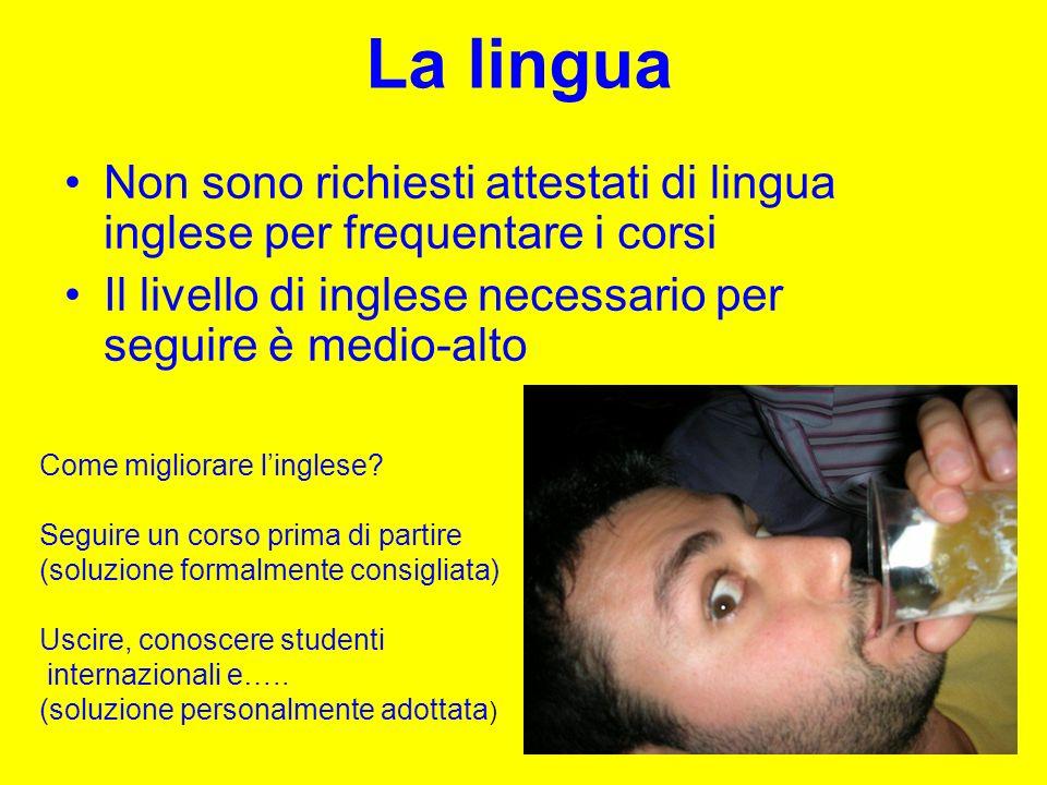 La lingua Non sono richiesti attestati di lingua inglese per frequentare i corsi Il livello di inglese necessario per seguire è medio-alto Come miglio