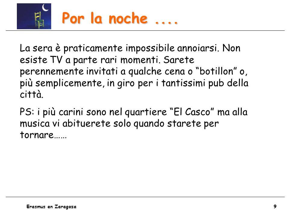 10 Erasmus en Zaragoza Altre info....I prezzi sono generalmente più bassi che in Italia.