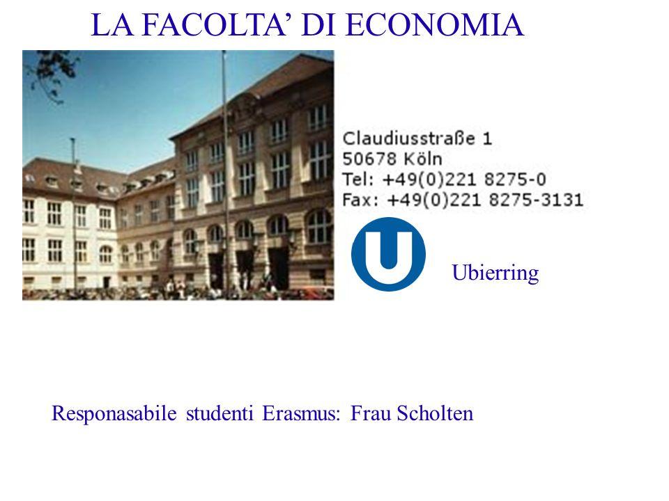 Responasabile studenti Erasmus: Frau Scholten LA FACOLTA DI ECONOMIA Ubierring