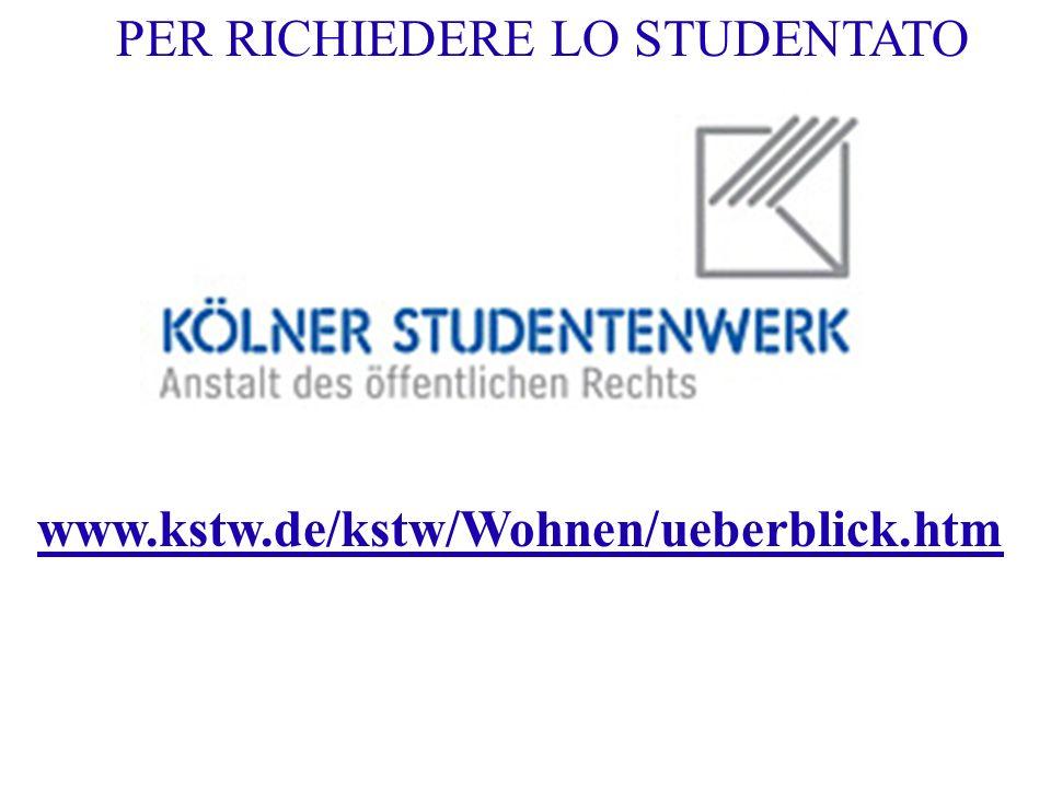 www.kstw.de/kstw/Wohnen/ueberblick.htm PER RICHIEDERE LO STUDENTATO