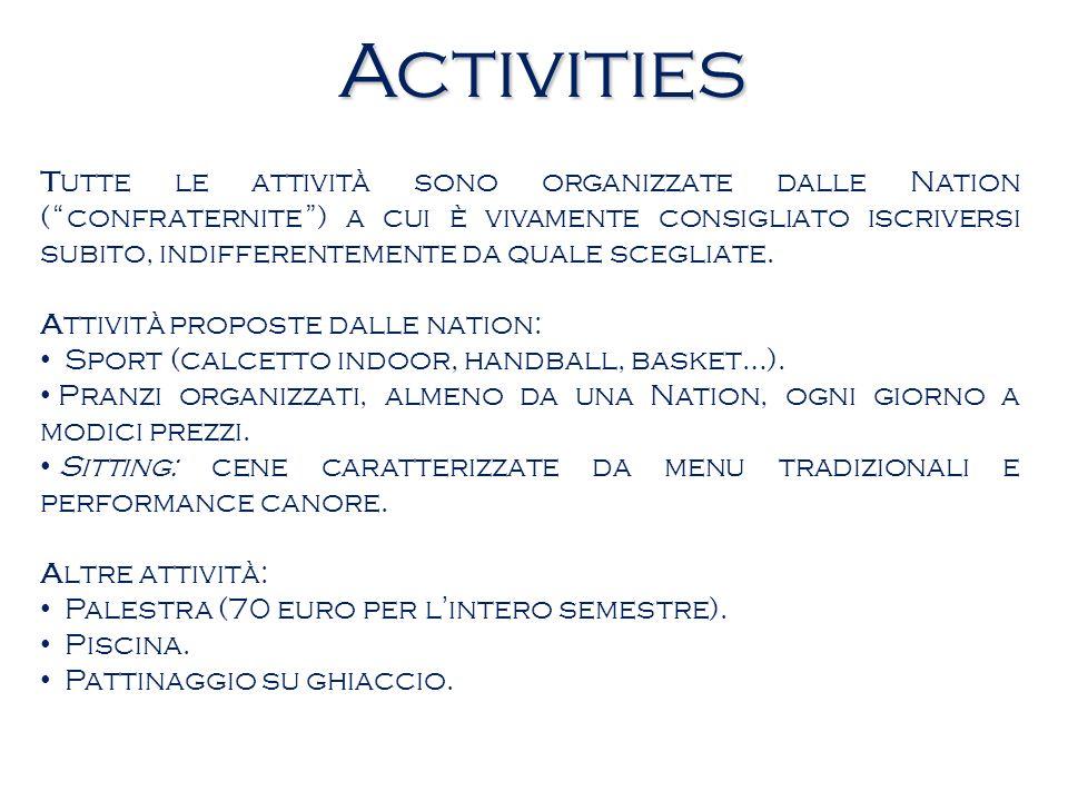 Activities Tutte le attività sono organizzate dalle Nation (confraternite) a cui è vivamente consigliato iscriversi subito, indifferentemente da quale scegliate.