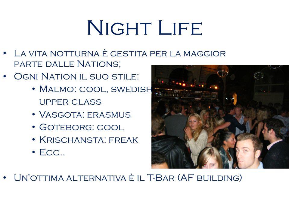 Night Life La vita notturna è gestita per la maggior parte dalle Nations; Ogni Nation il suo stile: Malmo: cool, swedish upper class Vasgota: erasmus Goteborg: cool Krischansta: freak Ecc..