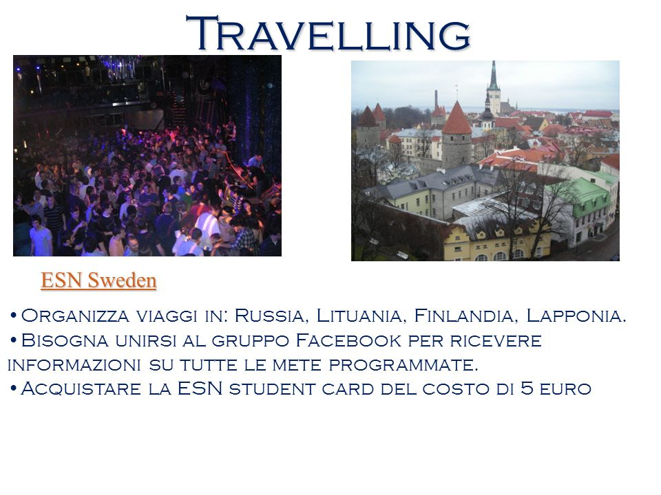 Travelling ESN Sweden ESN Sweden Organizza viaggi in: Russia, Lituania, Finlandia, Lapponia. Bisogna unirsi al gruppo Facebook per ricevere informazio