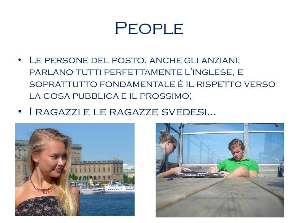 People Le persone del posto, anche gli anziani, parlano tutti perfettamente linglese, e soprattutto fondamentale è il rispetto verso la cosa pubblica e il prossimo; I ragazzi e le ragazze svedesi…