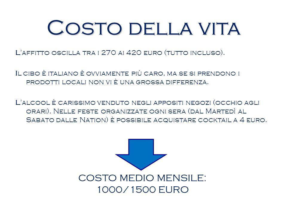 Costo della vita Laffitto oscilla tra i 270 ai 420 euro (tutto incluso). Il cibo è italiano è ovviamente più caro, ma se si prendono i prodotti locali