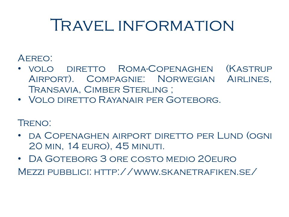 Travel information Aereo: volo diretto Roma-Copenaghen (Kastrup Airport). Compagnie: Norwegian Airlines, Transavia, Cimber Sterling ; Volo diretto Ray