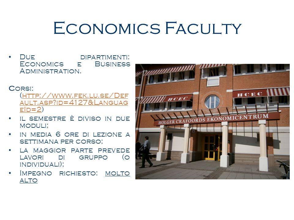 Economics Faculty Due dipartimenti: Economics e Business Administration. Corsi: (http://www.fek.lu.se/Def ault.asp?id=4127&Languag eId=2)http://www.fe
