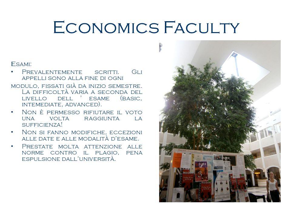 Economics Faculty Esami: Prevalentemente scritti. Gli appelli sono alla fine di ogni modulo, fissati già da inizio semestre. La difficoltà varia a sec