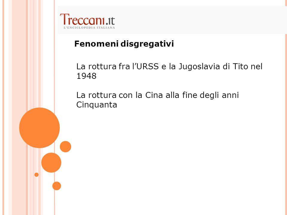 La rottura fra lURSS e la Jugoslavia di Tito nel 1948 La rottura con la Cina alla fine degli anni Cinquanta Fenomeni disgregativi