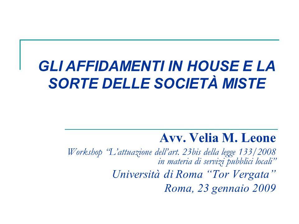 Avv. Velia M. Leone Workshop Lattuazione dellart. 23bis della legge 133/2008 in materia di servizi pubblici locali Università di Roma Tor Vergata Roma