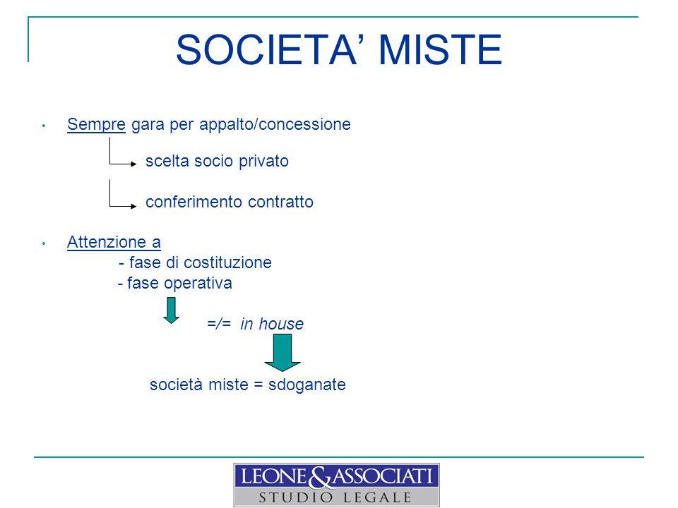 SOCIETA MISTE Sempre gara per appalto/concessione scelta socio privato conferimento contratto Attenzione a - fase di costituzione - fase operativa =/=