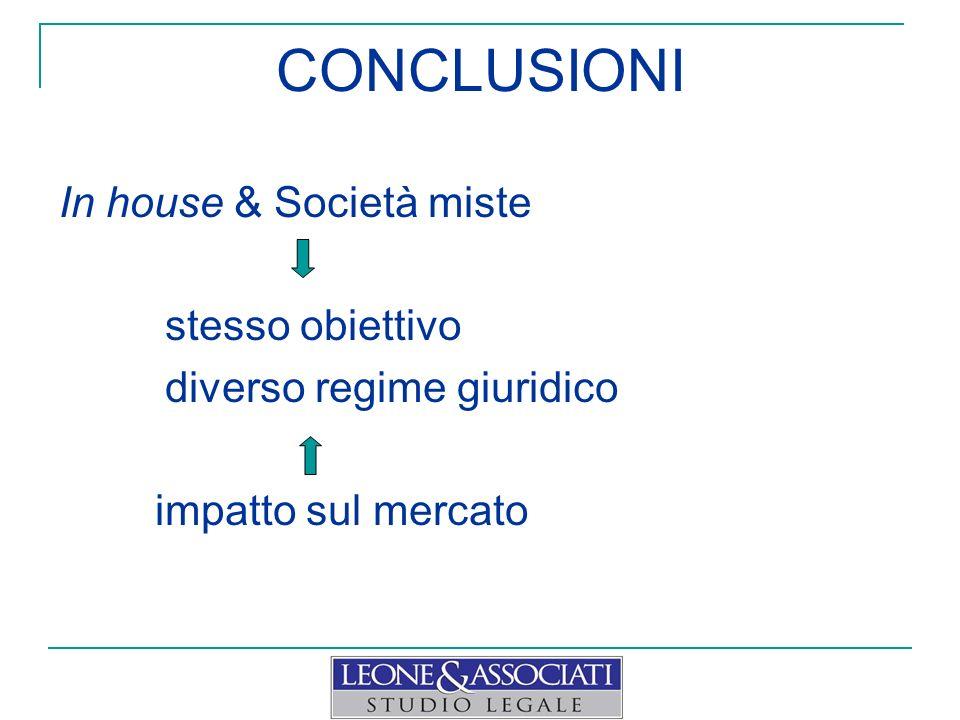 CONCLUSIONI In house & Società miste stesso obiettivo diverso regime giuridico impatto sul mercato