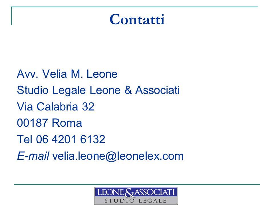 Contatti Avv. Velia M. Leone Studio Legale Leone & Associati Via Calabria 32 00187 Roma Tel 06 4201 6132 E-mail velia.leone@leonelex.com