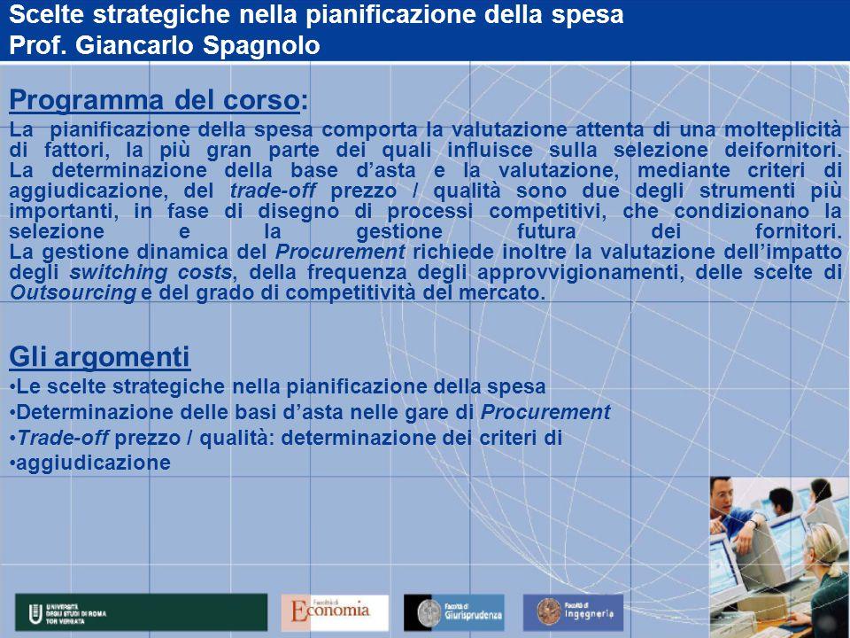 Scelte strategiche nella pianificazione della spesa Prof. Giancarlo Spagnolo Programma del corso: La pianificazione della spesa comporta la valutazion