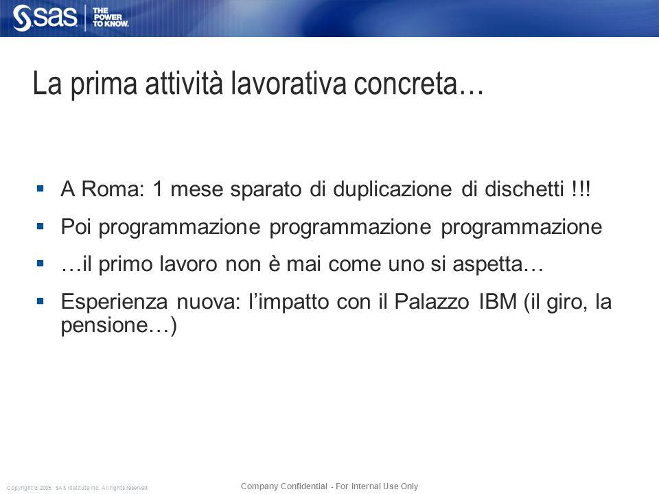 Copyright © 2009, SAS Institute Inc. All rights reserved. Company Confidential - For Internal Use Only La prima attività lavorativa concreta… A Roma: