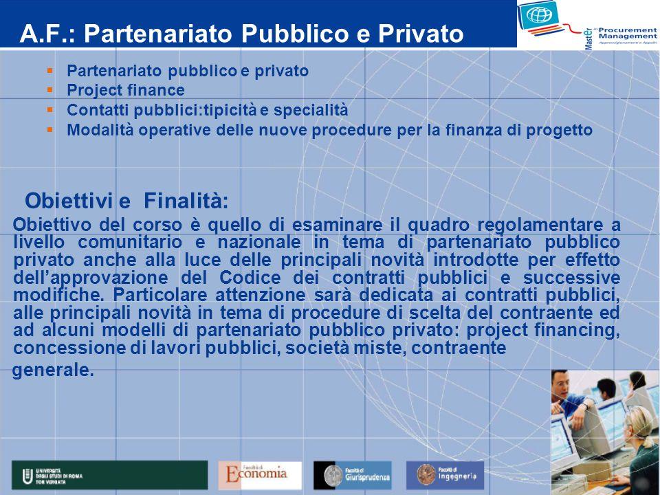 A.F.: Partenariato Pubblico e Privato Partenariato pubblico e privato Project finance Contatti pubblici:tipicità e specialità Modalità operative delle
