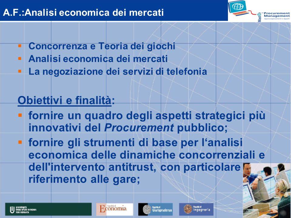 A.F.:Analisi economica dei mercati Concorrenza e Teoria dei giochi Analisi economica dei mercati La negoziazione dei servizi di telefonia Obiettivi e