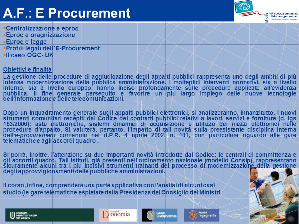 A.F.: E Procurement Centralizzazione e eproc Eproc e oragnizzazione Eproc e legge Profili legali dellE-Procurement Il caso OGC- UK Obiettivi e finalit