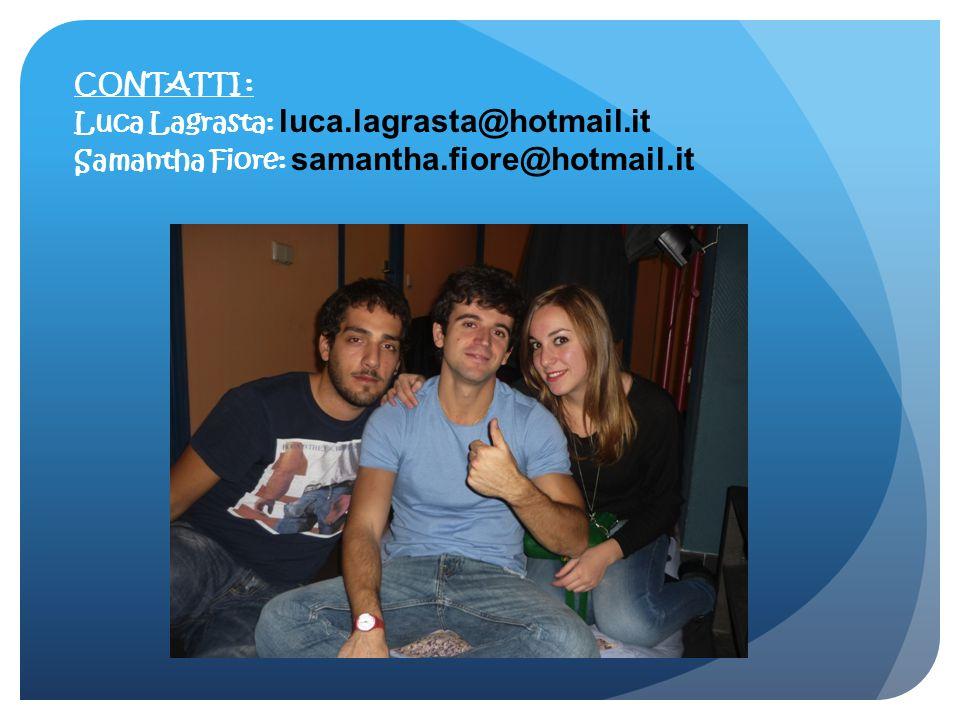 CONTATTI : Luca Lagrasta: luca.lagrasta@hotmail.it Samantha Fiore: samantha.fiore@hotmail.it